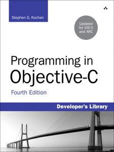Foto Cover di Programming in Objective-C, Ebook inglese di Stephen G. Kochan, edito da Pearson Education