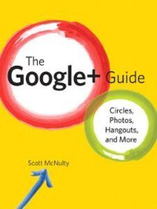 Foto Cover di The Google+ Guide, Ebook inglese di Scott McNulty, edito da Pearson Education