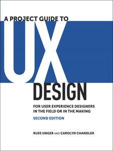 Foto Cover di A Project Guide to UX Design, Ebook inglese di Carolyn Chandler,Russ Unger, edito da Pearson Education