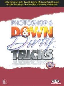 Foto Cover di Photoshop 6 Down and Dirty Tricks, Ebook inglese di Scott Kelby, edito da Pearson Education