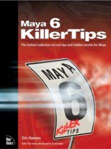Ebook in inglese Maya 6 Killer Tips Hanson, Eric , Ibrahim, Kenneth , Nijmeh, Alex