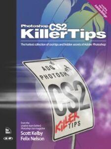 Foto Cover di Photoshop CS2 Killer Tips, Ebook inglese di Scott Kelby,Felix Nelson, edito da Pearson Education