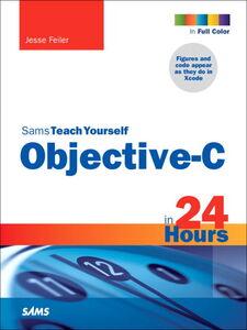 Foto Cover di Sams Teach Yourself Objective-C in 24 Hours, Ebook inglese di Jesse Feiler, edito da Pearson Education