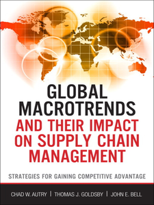 Ebook in inglese Global Macrotrends and Their Impact on Supply Chain Management Autry, Chad W. , Bell, John E. , Goldsby, Thomas J.