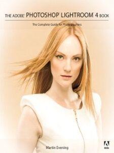 Foto Cover di The Adobe® Photoshop® Lightroom® 4 Book, Ebook inglese di Martin Evening, edito da Pearson Education