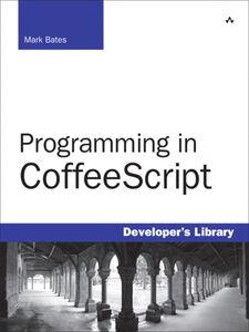 Foto Cover di Programming in CoffeeScript, Ebook inglese di Mark Bates, edito da Pearson Education