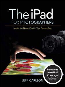 Foto Cover di The iPad for Photographers, Ebook inglese di Jeff Carlson, edito da Pearson Education