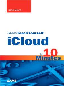 Foto Cover di Sams Teach Yourself iCloud in 10 Minutes, Ebook inglese di Brad Miser, edito da Pearson Education