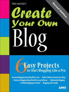 Ebook in inglese Create Your Own Blog Hussey, Tris