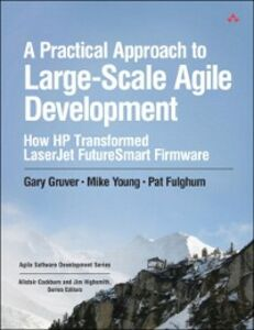 Ebook in inglese Practical Approach to Large-Scale Agile Development Fulghum, Pat , Gruver, Gary , Young, Mike