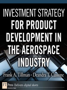 Ebook in inglese Investment Strategy for Product Development in the Aerospace Industry Cassone, Deandra T. , Tillman, Frank A.