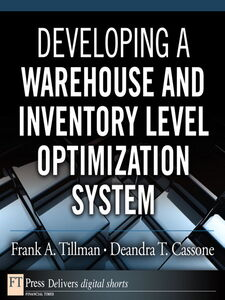 Foto Cover di Developing a Warehouse and Inventory Level Optimization System, Ebook inglese di Deandra T. Cassone,Frank A. Tillman, edito da Pearson Education