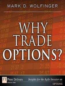 Foto Cover di Why Trade Options?, Ebook inglese di Mark D. Wolfinger, edito da Pearson Education