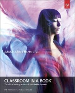 Ebook in inglese Adobe After Effects CS6 Classroom in a Book Team, Adobe Creative