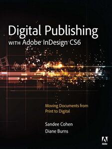 Foto Cover di Digital Publishing with Adobe InDesign CS6, Ebook inglese di Diane Burns,Sandee Cohen, edito da Pearson Education