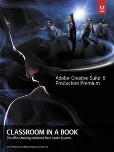 Ebook in inglese Adobe Creative Suite 6 Production Premium Classroom in a Book Team, Adobe Creative