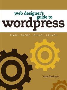 Foto Cover di Web Designer's Guide to WordPress, Ebook inglese di Jesse Friedman, edito da Pearson Education