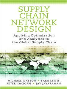 Ebook in inglese Supply Chain Network Design Cacioppi, Peter , Jayaraman, Jay , Lewis, Sara , Watson, Michael