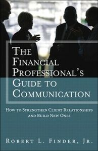 Ebook in inglese Financial Professional's Guide to Communication Finder, Robert L.