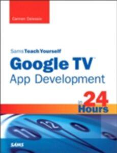 Ebook in inglese Sams Teach Yourself Google TV App Development in 24 Hours Delessio, Carmen