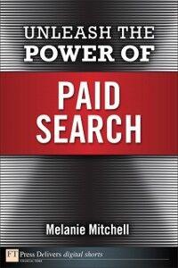 Foto Cover di Unleash the Power of Paid Search, Ebook inglese di Melanie Mitchell, edito da Pearson Education