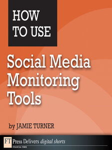 Ebook in inglese How to Use Social Media Monitoring Tools Turner, Jamie