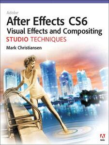 Foto Cover di Adobe After Effects CS6 Visual Effects and Compositing Studio Techniques, Ebook inglese di Mark Christiansen, edito da Pearson Education