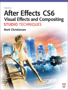 Ebook in inglese Adobe After Effects CS6 Visual Effects and Compositing Studio Techniques Christiansen, Mark