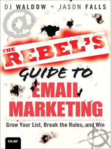 Foto Cover di The Rebel's Guide to Email Marketing, Ebook inglese di Jason Falls,DJ Waldow, edito da Pearson Education