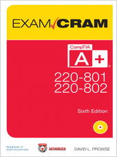 CompTIA® A+ 220-801 and 220-802 Authorized Exam Cram