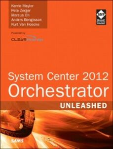 Ebook in inglese System Center 2012 Orchestrator Unleashed Bengtsson, Anders , Hoecke, Kurt Van , Meyler, Kerrie , Oh, Marcus