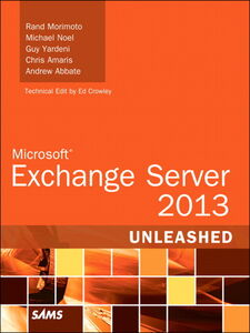 Ebook in inglese Microsoft Exchange Server 2013 Unleashed Abbate, Andrew , Amaris, Chris , Noel, Michael , Yardeni, Guy