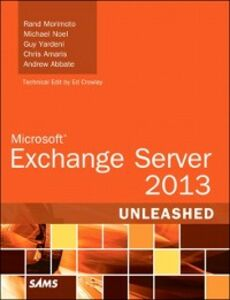 Ebook in inglese Microsoft Exchange Server 2013 Unleashed Abbate, Andrew , Amaris, Chris , Morimoto, Rand , Noel, Michael