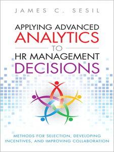 Foto Cover di Applying Advanced Analytics to HR Management Decisions, Ebook inglese di James C. Sesil, edito da Pearson Education