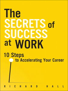 Foto Cover di The Secrets of Success at Work, Ebook inglese di Richard Hall, edito da FT Press