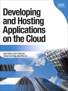 Ebook in inglese Developing and Hosting Applications on the Cloud Amies, Alex , Liu, Guo Ning , Sluiman, Harm , Tong, Qiang Guo