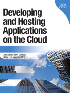 Ebook in inglese Developing and Hosting Applications on the Cloud Amies, Alex , Liu, Guo Ning , Sluiman, Harm , Tong, Qiang Guo