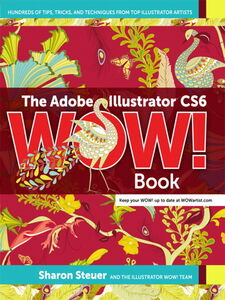 Foto Cover di The Adobe® Illustrator® CS6 WOW! Book, Ebook inglese di Sharon Steuer, edito da Pearson Education