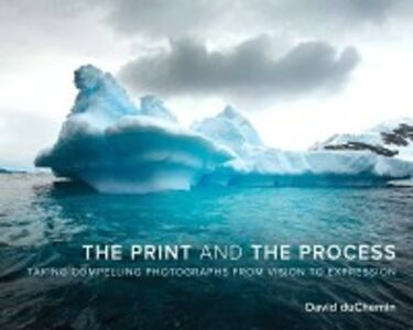 Foto Cover di Print and the Process, Ebook inglese di David duChemin, edito da Pearson Education