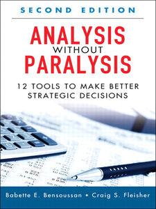 Foto Cover di Analysis Without Paralysis, Ebook inglese di Babette E. Bensoussan,Craig S. Fleisher, edito da Pearson Education