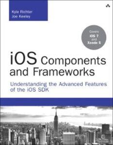 Foto Cover di iOS Components and Frameworks, Ebook inglese di Joe Keeley,Kyle Richter, edito da Pearson Education