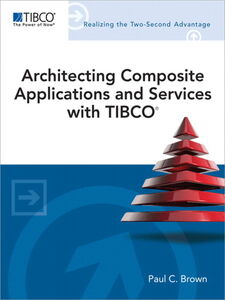 Ebook in inglese Architecting Composite Applications and Services with TIBCO Brown, Paul C.