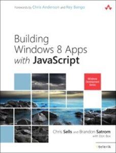 Ebook in inglese Building Windows 8 Apps with JavaScript Box, Don , Satrom, Brandon , Sells, Chris