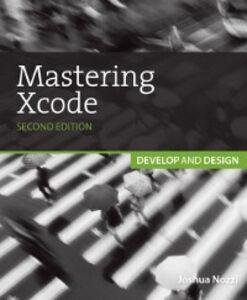 Foto Cover di Mastering Xcode, Ebook inglese di Maurice Kelly,Joshua Nozzi, edito da Pearson Education