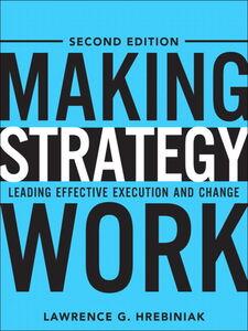 Foto Cover di Making Strategy Work, Ebook inglese di Lawrence G. Hrebiniak, edito da Pearson Education