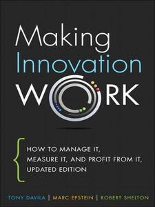 Ebook in inglese Making Innovation Work Davila, Tony , Epstein, Marc , Shelton, Robert