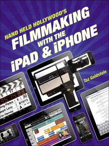 Foto Cover di Hand Held Hollywood's Filmmaking with the iPad & iPhone, Ebook inglese di Taz Goldstein, edito da Pearson Education