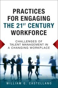 Ebook in inglese Practices for Engaging the 21st Century Workforce Castellano, William G.