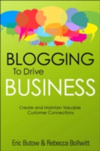 Ebook in inglese Blogging to Drive Business Bollwitt, Rebecca , Butow, Eric