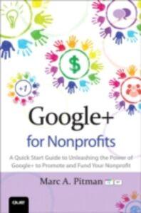 Foto Cover di Google+ for Nonprofits, Ebook inglese di Marc Pitman, edito da Pearson Education
